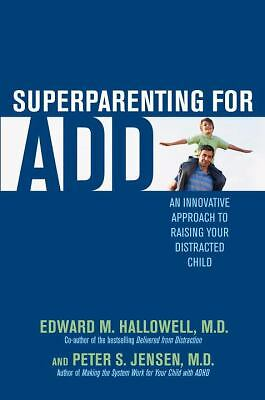 Superparenting for ADD: An Innovative Approach to Raising Your Distracted Child,