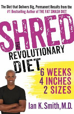 Shred: The Revolutionary Diet: 6 Weeks 4 Inches 2 Sizes - Smith, Ian K. - Very G