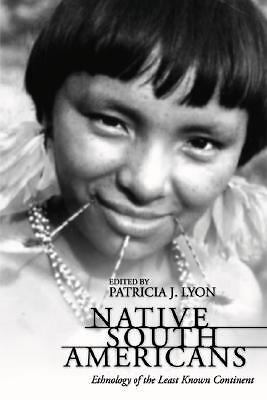 Native South Americans: Ethnology of the Least Known Continent -  - Good Conditi
