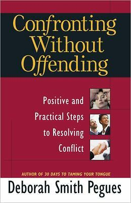 Confronting Without Offending: Positive and Practical Steps to Resolving Conflic