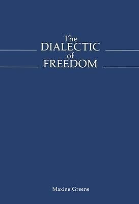The Dialectic of Freedom (John Dewey Series) (John Dewey Lecture) - Maxine Green