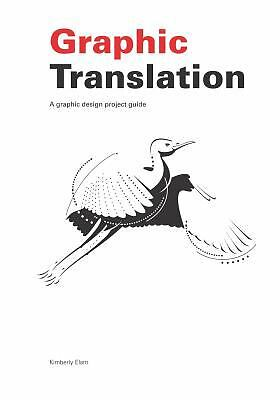 Graphic Translation, A graphic design project guide, Elam, Kimberly, Very Good B