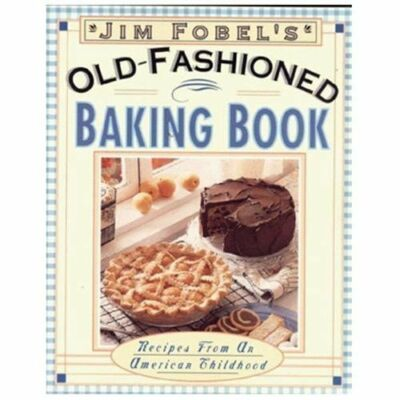 Jim Fobel's Old-Fashioned Baking Book: Recipes from an American Childhood - Fobe