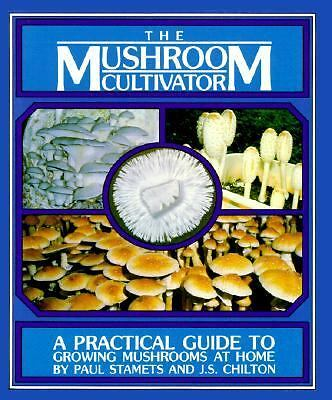 Mushroom Cultivator: A Practical Guide to Growing Mushrooms at Home, Paul Stamet