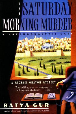 The Saturday Morning Murder: A Psychoanalytic Case (Michael Ohayon Mysteries, No