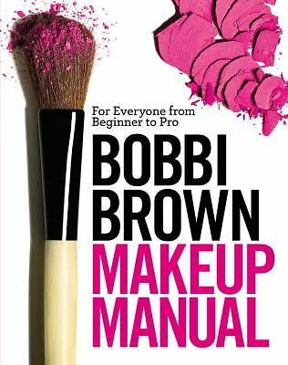 Bobbi Brown Makeup Manual: For Everyone from Beginner to Pro, Bobbi Brown, Very
