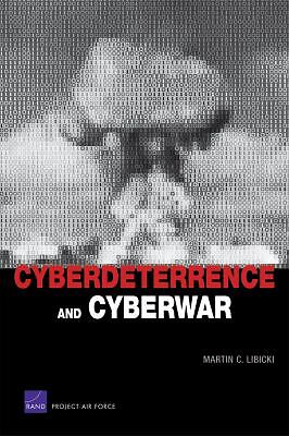 Cyberdeterrence and Cyberwar - Libicki, Martin C. - Very Good Condition