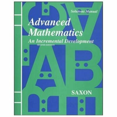 Advanced Mathematics: An Incremental Development [Solutions Manual], John H. Sax
