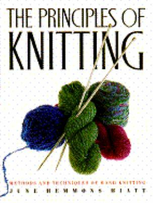 The Principles of Knitting: Methods and Techniques of Hand Knitting, June Hemmon