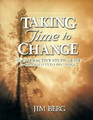 Taking Time to Change: An Interactive Study Guide for Changed Into His Image, Be