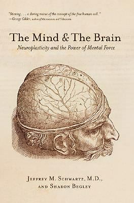 The Mind and the Brain: Neuroplasticity and the Power of Mental Force - Jeffrey