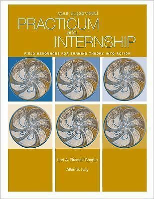 Your Supervised Practicum And Internship: Field Resources For Turning Theory Int
