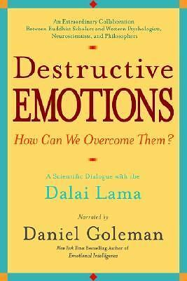 Destructive Emotions: A Scientific Dialogue with the Dalai Lama - Goleman, Danie