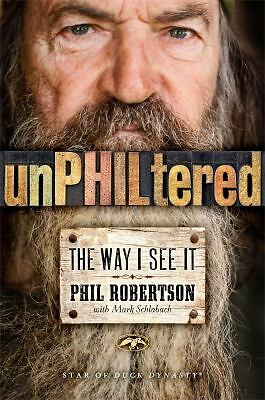 unPHILtered: The Way I See It by Robertson, Phil