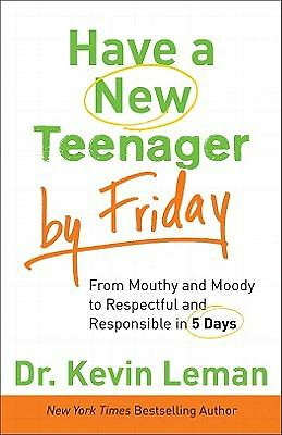 Have a New Teenager by Friday: From Mouthy and Moody to Respectful and Responsib