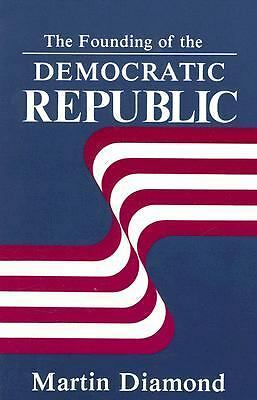 The Founding of the Democratic Republic - Martin Diamond - Good Condition