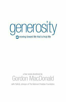 Generosity: Moving Toward a Life that is Truly Life - Gordon MacDonald - New Con