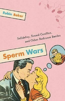 Sperm Wars: Infidelity, Sexual Conflict, and Other Bedroom Battles by Robin Bak