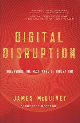 Digital Disruption: Unleashing the Next Wave of Innovation by McQuivey, James