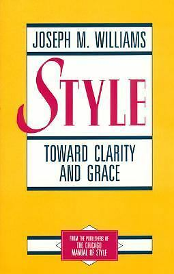 Style: Toward Clarity and Grace (Chicago Guides to Writing, Editing, and Publish