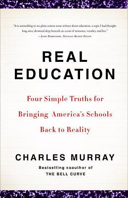 Real Education: Four Simple Truths for Bringing America's Schools Back to Realit