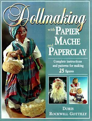 Dollmaking With Papier Mache and Paper Clay : Complete instructions and patterns