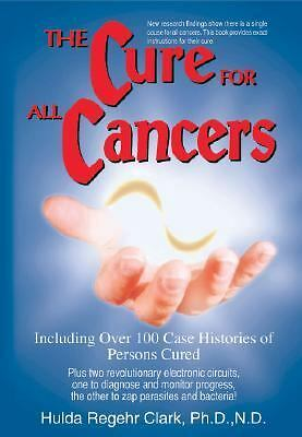 The Cure for All Cancers: Including over 100 Case Histories of Persons Cured - H