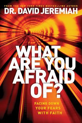 What Are You Afraid Of?: Facing Down Your Fears with Faith, Jeremiah, David, Goo