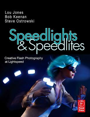 Speedlights & Speedlites: Creative Flash Photography at the Speed of Light by L