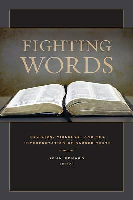 Fighting Words: Religion, Violence, and the Interpretation of Sacred Texts -  -
