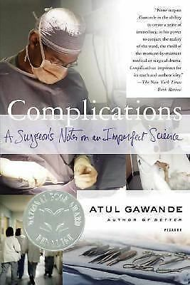 Complications: A Surgeon's Notes on an Imperfect Science - Atul Gawande - Good C