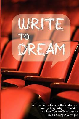 Write to Dream: A Collection of Plays by the Students of Young Playwrights' Thea