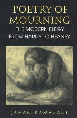Poetry of Mourning: The Modern Elegy from Hardy to Heaney, Ramazani, Jahan, Acce