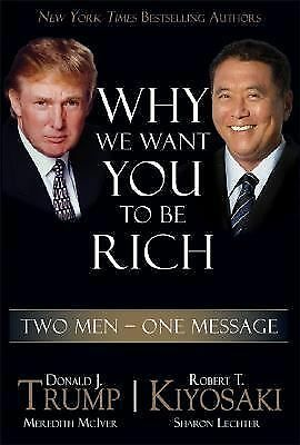 Why We Want You to Be Rich: Two Men, One Message - Kiyosaki, Robert T., Trump, D