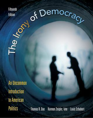The Irony of Democracy: An Uncommon Introduction to American Politics, Thomas R.