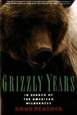 Grizzly Years: In Search of the American Wilderness, Doug Peacock, Good Book