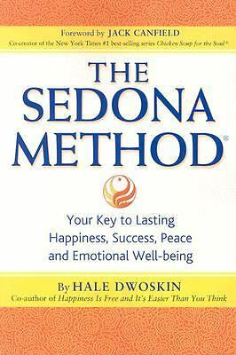 The Sedona Method: Your Key to Lasting Happiness, Success, Peace and Emotional