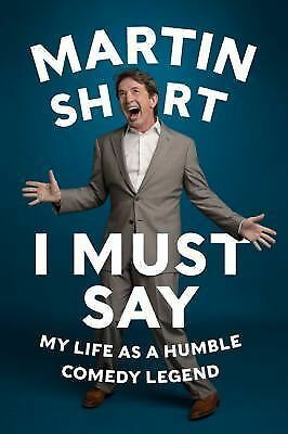 I Must Say: My Life As a Humble Comedy Legend by Short, Martin