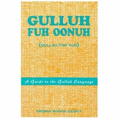 Gulluh Fuh Oonuh/Gullah for You: A Guide to the Gullah Language - Virginia Mixso