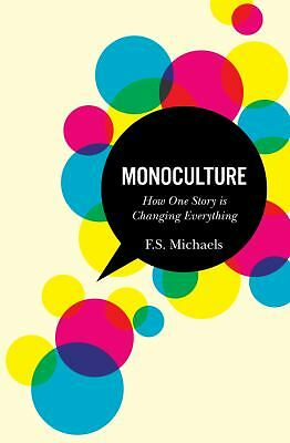 Monoculture: How One Story Is Changing Everything, Michaels, F. S., Acceptable B
