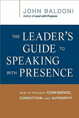 The Leader's Guide to Speaking with Presence: How to Project Confidence, Convict
