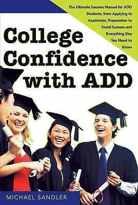 College Confidence with ADD: The Ultimate Success Manual for ADD Students, from