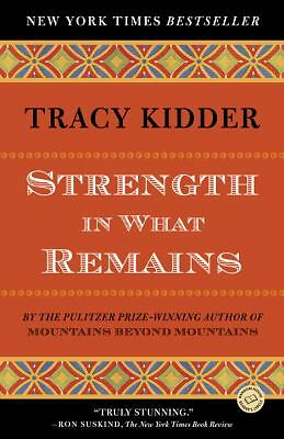 Strength in What Remains : A Journey of Remembrance and Forgiveness by Tracy Kid