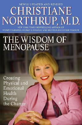 The Wisdom of Menopause: Creating Physical and Emotional Health and Healing Duri