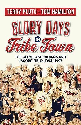 Glory Days in Tribe Town: The Cleveland Indians and Jacobs Field 1994-1997 - Ham