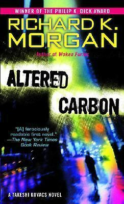 Altered Carbon: A Takeshi Kovacs Novel (Takeshi Kovacs Novels), Richard K. Morga