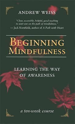 Beginning Mindfulness: Learning the Way of Awareness - Weiss, Andrew - Good Cond