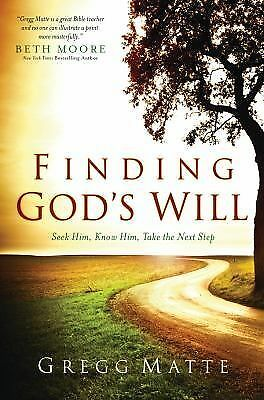 Finding God's Will: Seek Him, Know Him, Take the Next Step, Gregg Matte, Excelle