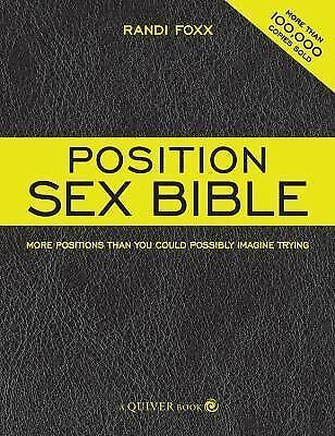 The Position Sex Bible: More Positions Than You Could Possibly Imagine Trying, F