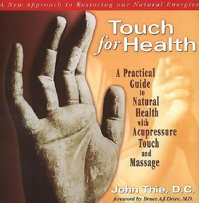 Touch for Health: A Practical Guide to Natural Health Using Acupressure Touch an